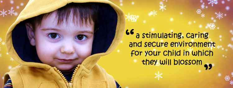 A stimulating, caring and secure environment for your child in which they will blossom